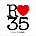 「R35 Sweet J-Ballads」2007年04月25日発売2,630円 (税込) / WP